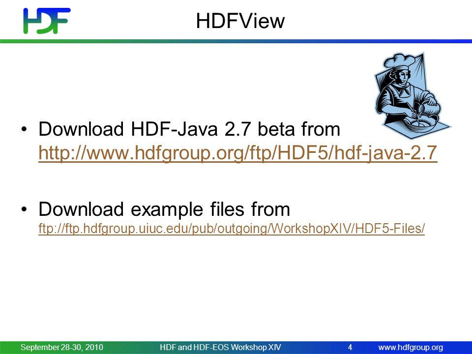 www.hdfgroup.org HDFView Download HDF-Java 2.7 beta from http://www.hdfgroup.org/ftp/HDF5/hdf-java-2.7 http://www.hdfgroup.org/ftp/HDF5/hdf-java-2.7 D