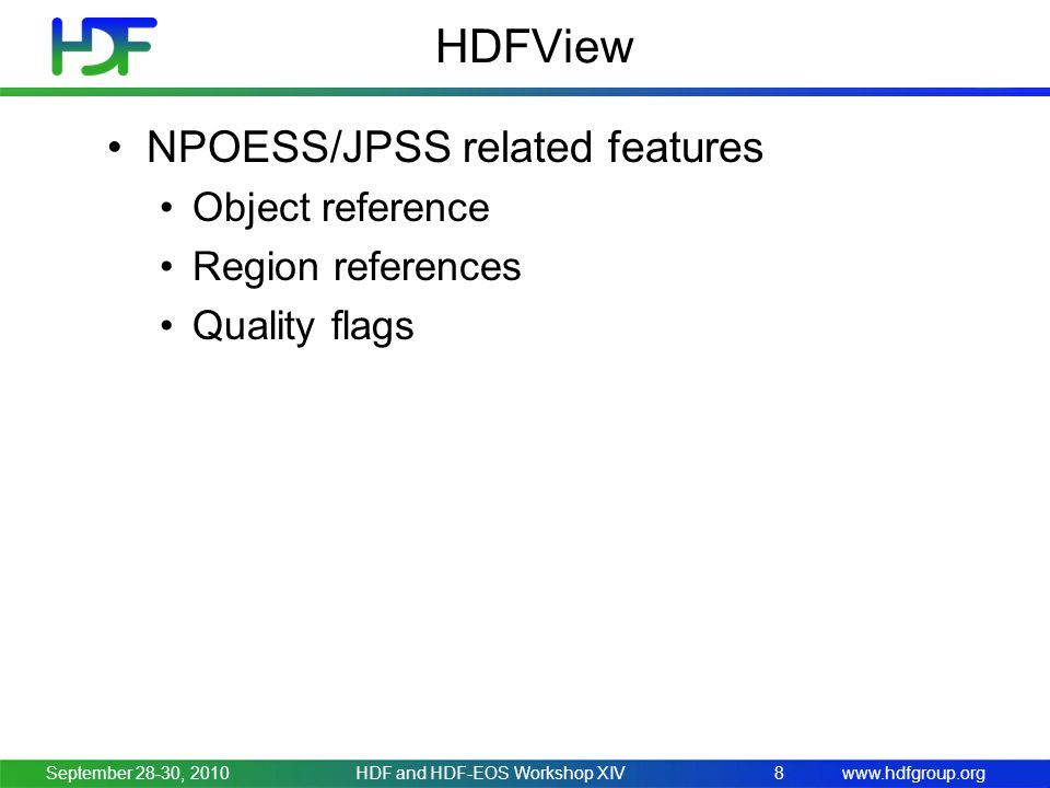 www.hdfgroup.org HDFView NPOESS/JPSS related features Object reference Region references Quality flags September 28-30, 2010HDF and HDF-EOS Workshop X