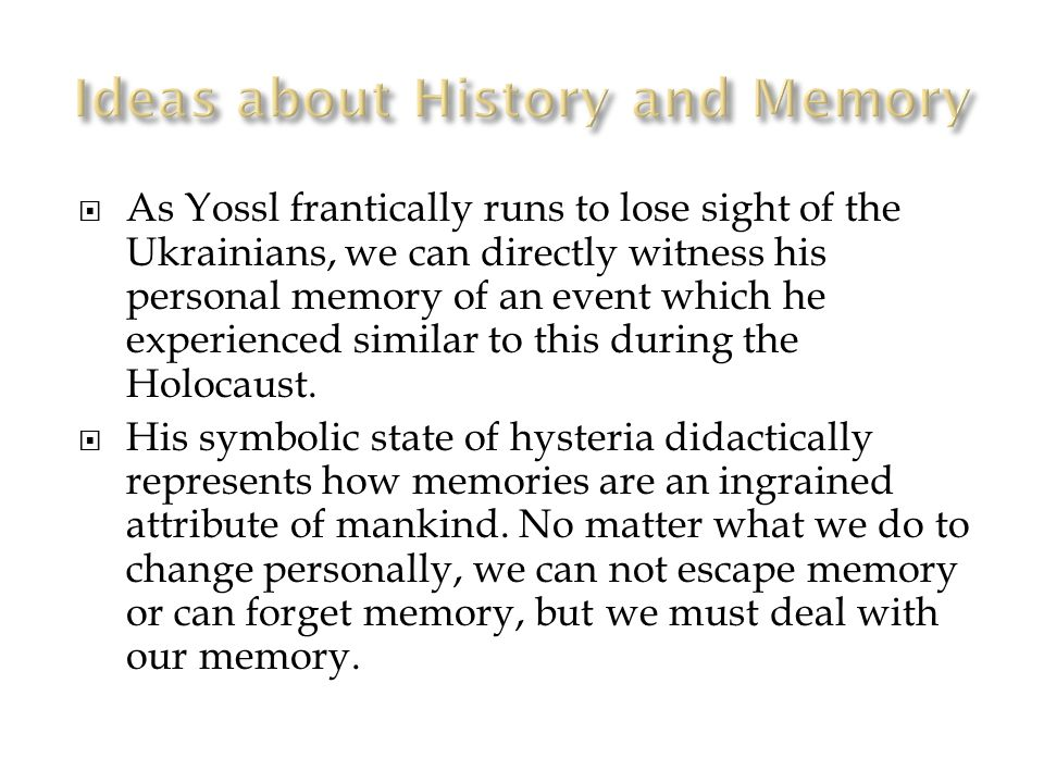  As Yossl frantically runs to lose sight of the Ukrainians, we can directly witness his personal memory of an event which he experienced similar to this during the Holocaust.