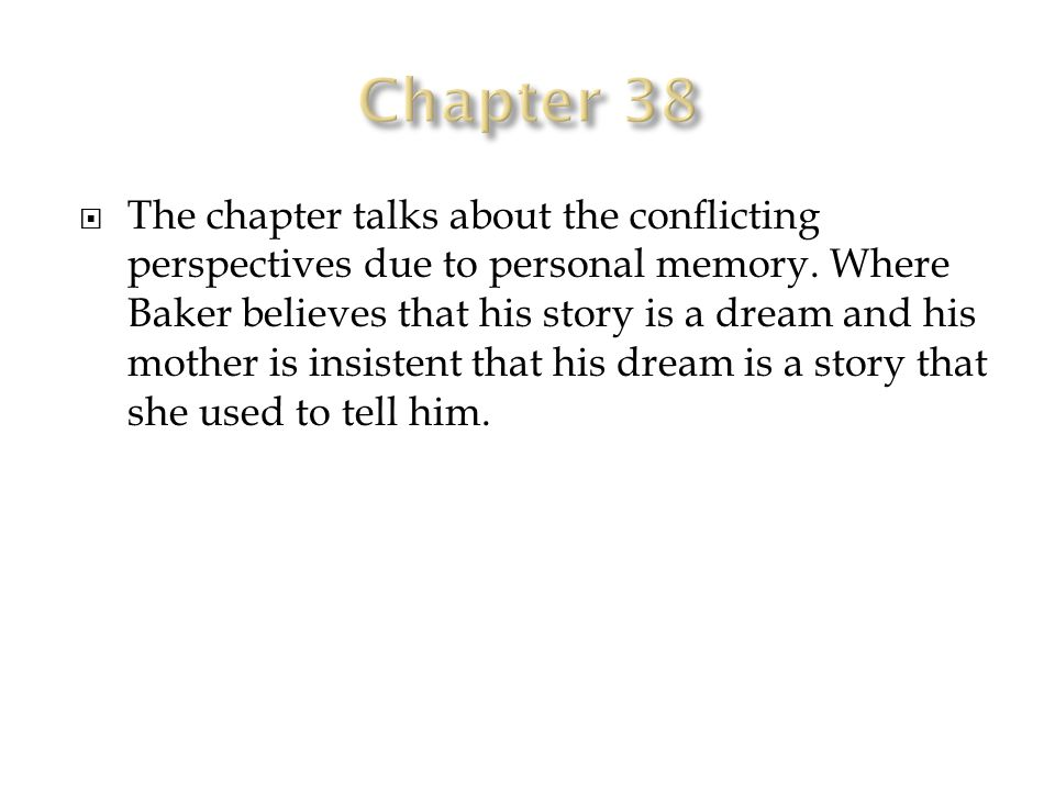  The chapter talks about the conflicting perspectives due to personal memory.