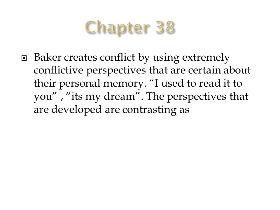  Baker creates conflict by using extremely conflictive perspectives that are certain about their personal memory.