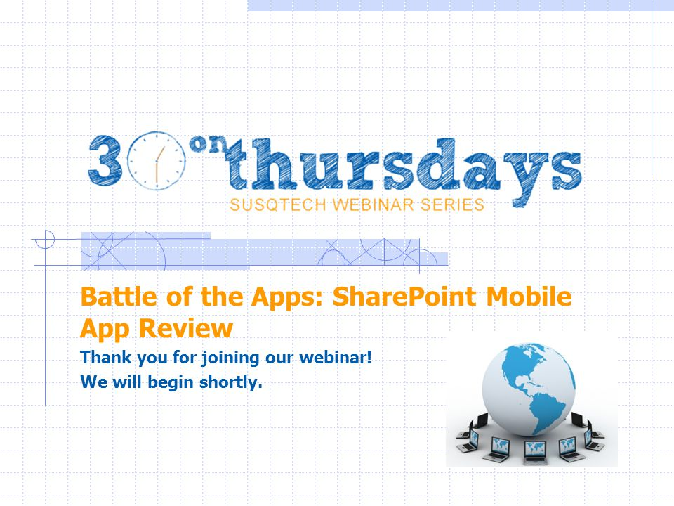 Battle of the Apps: SharePoint Mobile App Review Thank you for joining our webinar.