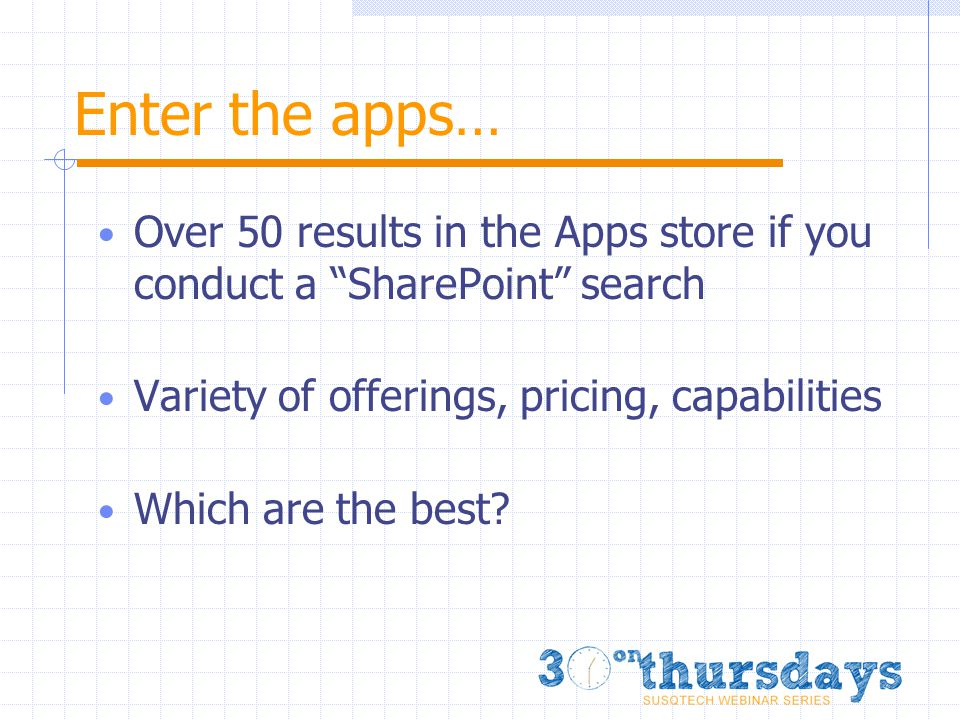 Enter the apps… Over 50 results in the Apps store if you conduct a SharePoint search Variety of offerings, pricing, capabilities Which are the best