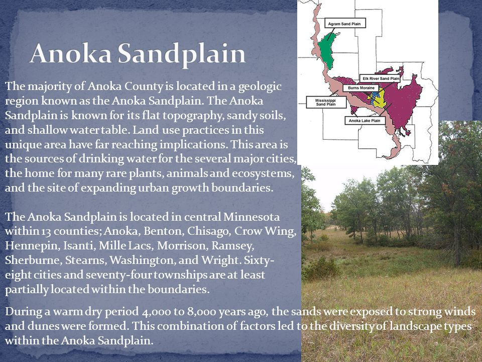 The majority of Anoka County is located in a geologic region known as the Anoka Sandplain.