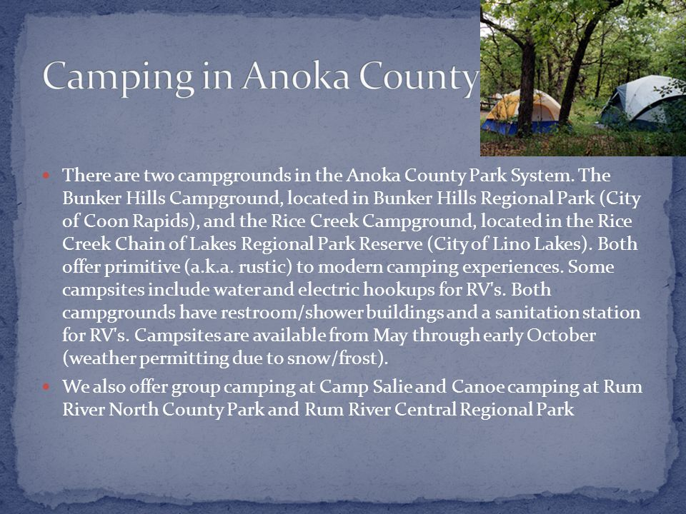 There are two campgrounds in the Anoka County Park System.