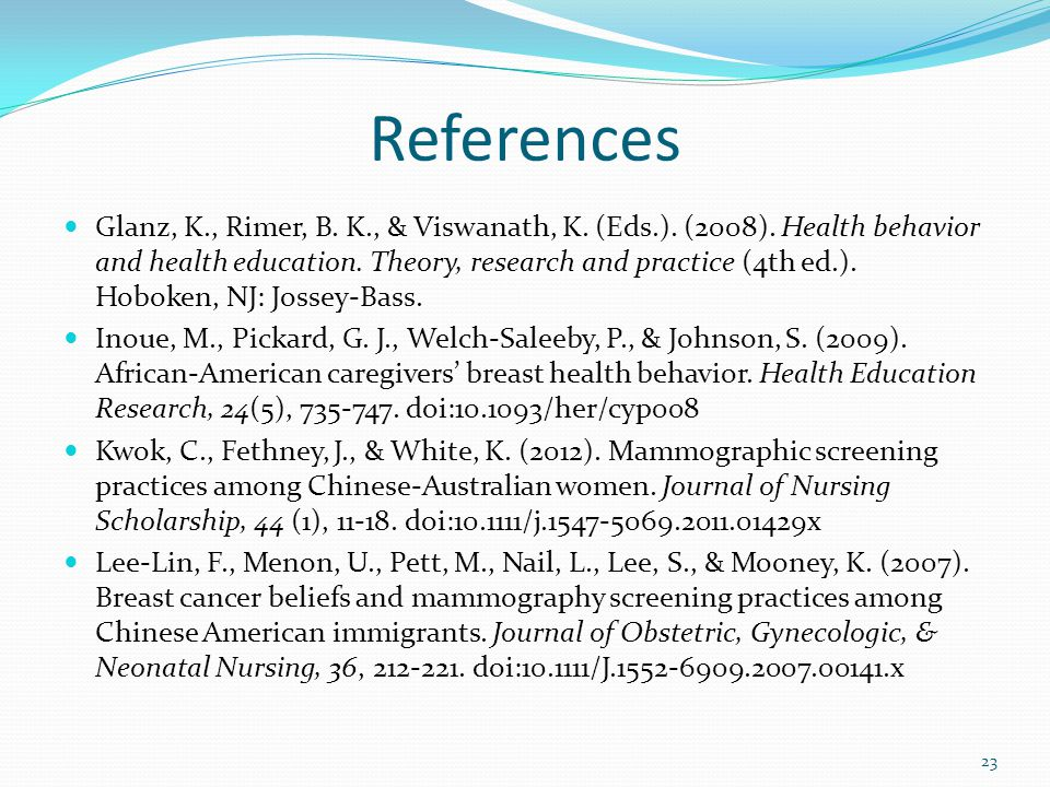 References Glanz, K., Rimer, B. K., & Viswanath, K. (Eds.). (2008). Health behavior and health education. Theory, research and practice (4th ed.). Hob