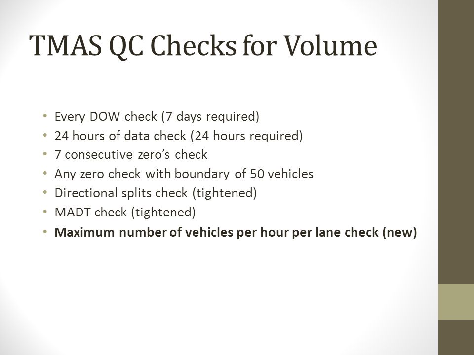 TMAS QC Checks for Volume Every DOW check (7 days required) 24 hours of data check (24 hours required) 7 consecutive zero's check Any zero check with