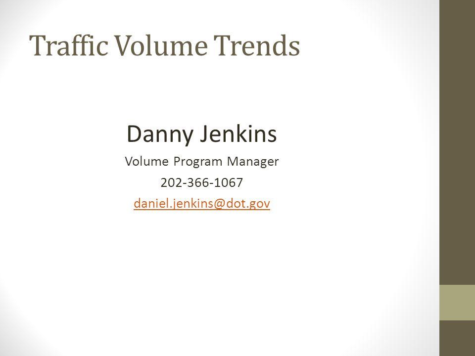 Traffic Volume Trends Danny Jenkins Volume Program Manager 202-366-1067 daniel.jenkins@dot.gov