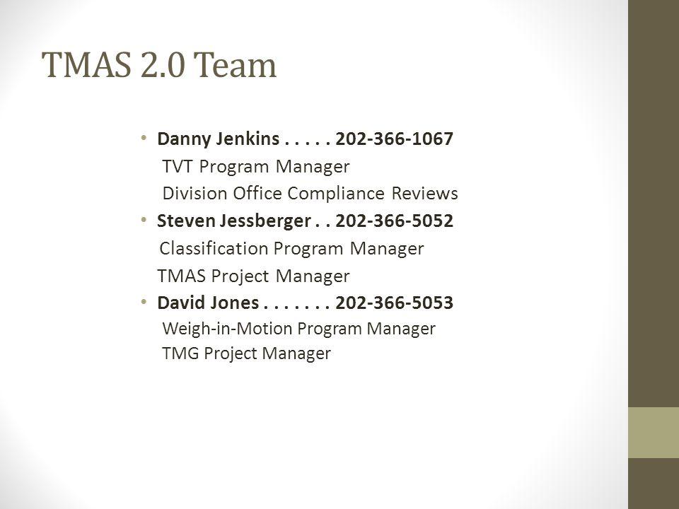 TMAS 2.0 Team Danny Jenkins..... 202-366-1067 TVT Program Manager Division Office Compliance Reviews Steven Jessberger.. 202-366-5052 Classification P