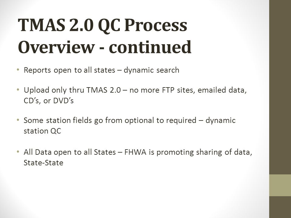 TMAS 2.0 QC Process Overview - continued Reports open to all states – dynamic search Upload only thru TMAS 2.0 – no more FTP sites, emailed data, CD's