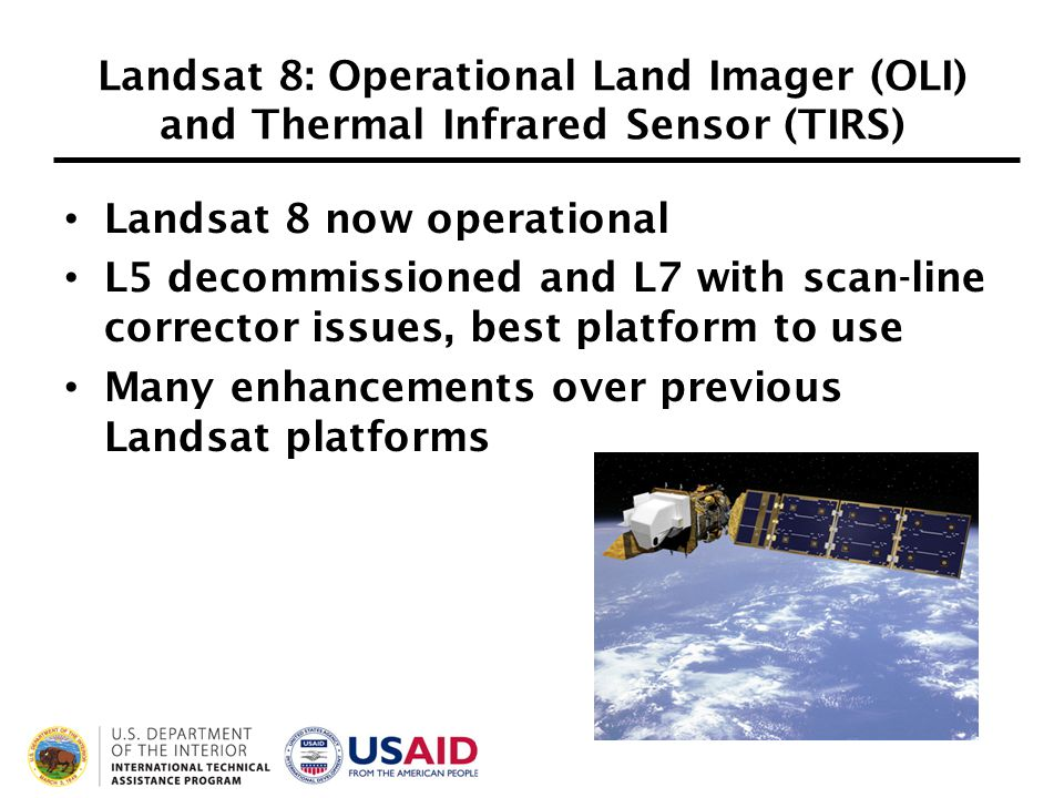 Landsat 8: Operational Land Imager (OLI) and Thermal Infrared Sensor (TIRS) Landsat 8 now operational L5 decommissioned and L7 with scan-line correcto