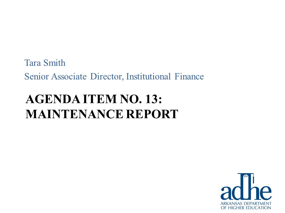 AGENDA ITEM NO. 13: MAINTENANCE REPORT Tara Smith Senior Associate Director, Institutional Finance