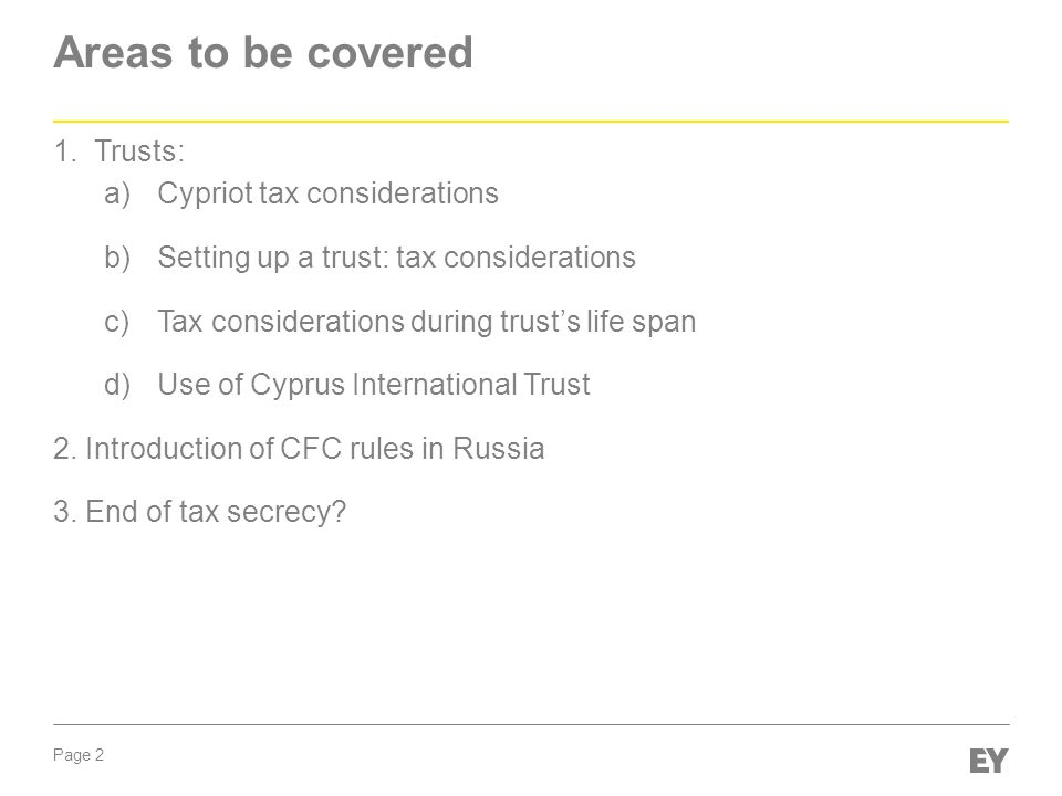 Page 2 Areas to be covered 1.Trusts: a)Cypriot tax considerations b)Setting up a trust: tax considerations c)Tax considerations during trust's life span d)Use of Cyprus International Trust 2.