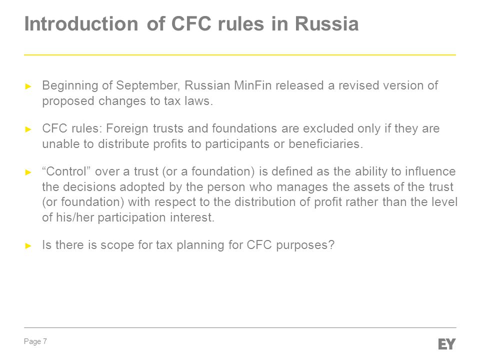 Page 7 Introduction of CFC rules in Russia ► Beginning of September, Russian MinFin released a revised version of proposed changes to tax laws.