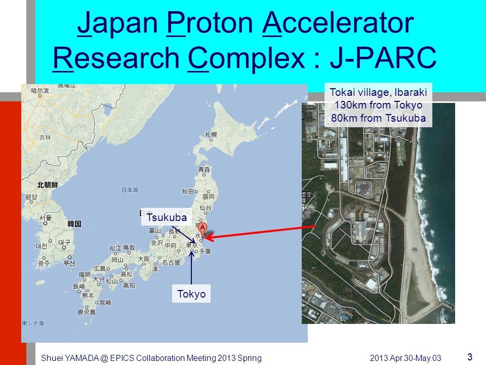 Japan Proton Accelerator Research Complex : J-PARC 2013 Apr.30-May.03Shuei YAMADA @ EPICS Collaboration Meeting 2013 Spring 3 Tokai village, Ibaraki 130km from Tokyo 80km from Tsukuba Tokyo Tsukuba