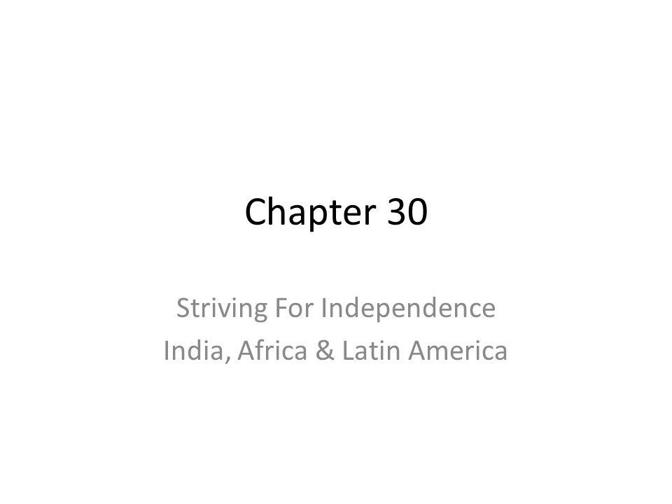 Chapter 30 Striving For Independence India, Africa & Latin America