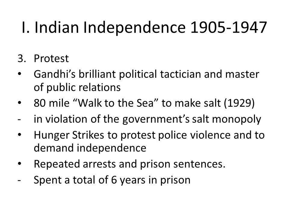 """I. Indian Independence 1905-1947 3.Protest Gandhi's brilliant political tactician and master of public relations 80 mile """"Walk to the Sea"""" to make sal"""