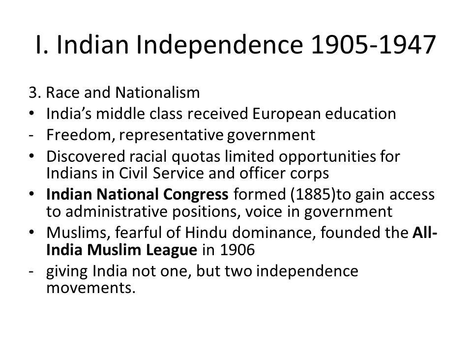 I. Indian Independence 1905-1947 3. Race and Nationalism India's middle class received European education -Freedom, representative government Discover