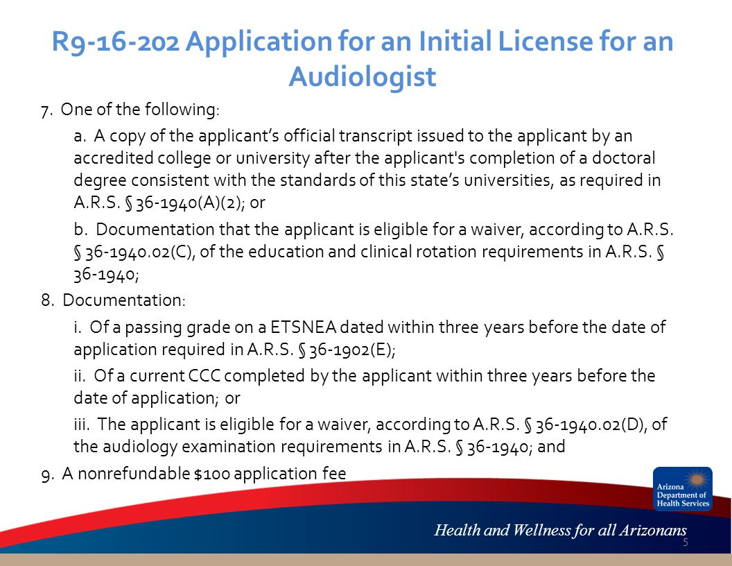 Health and Wellness for all Arizonans R9-16-202 Application for an Initial License for an Audiologist 7.
