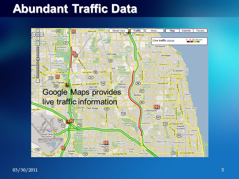 03/30/20115 Abundant Traffic Data Google Maps provides live traffic information