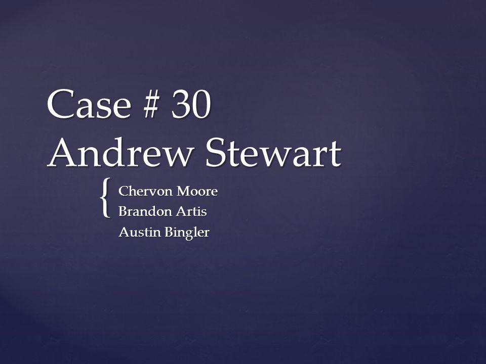 { Case # 30 Andrew Stewart Chervon Moore Brandon Artis Austin Bingler