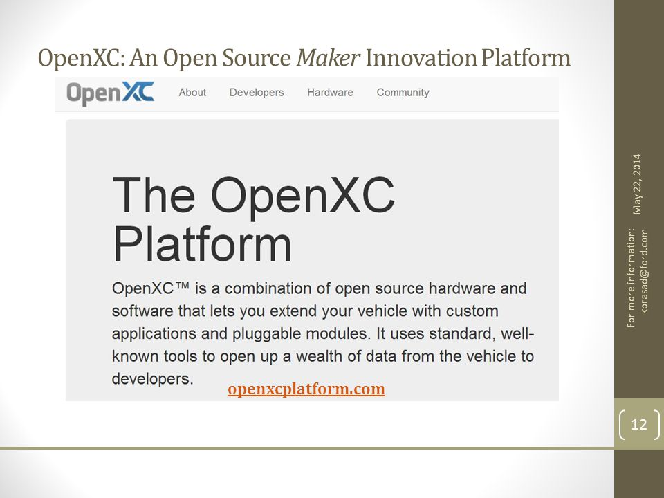 OpenXC: An Open Source Maker Innovation Platform openxcplatform.com May 22, 2014 For more information: kprasad@ford.com 12