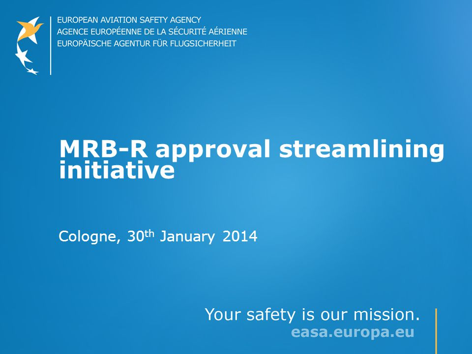 MRB-R approval streamlining initiative Cologne, 30 th January 2014