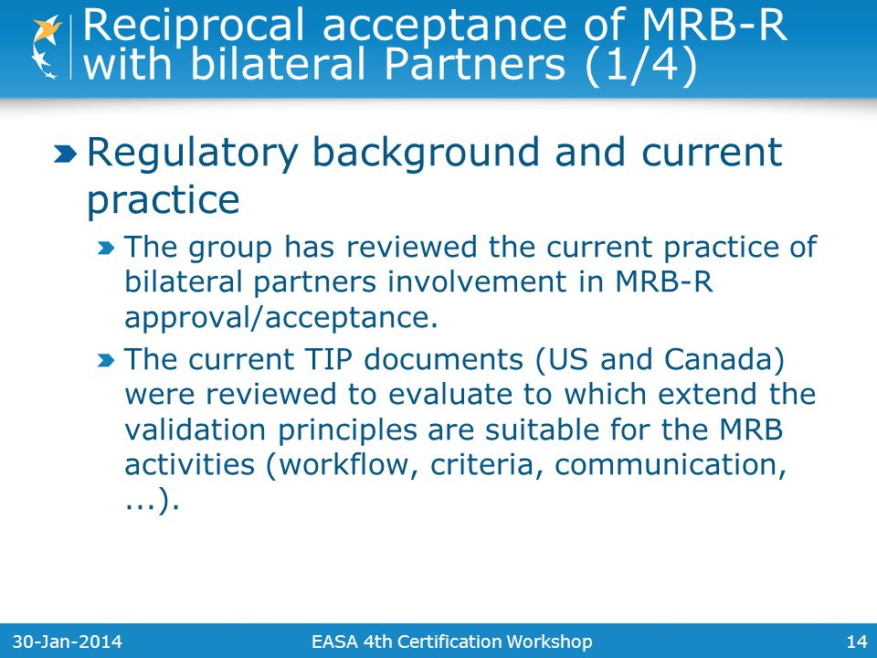 30-Jan-201414 Regulatory background and current practice The group has reviewed the current practice of bilateral partners involvement in MRB-R approval/acceptance.
