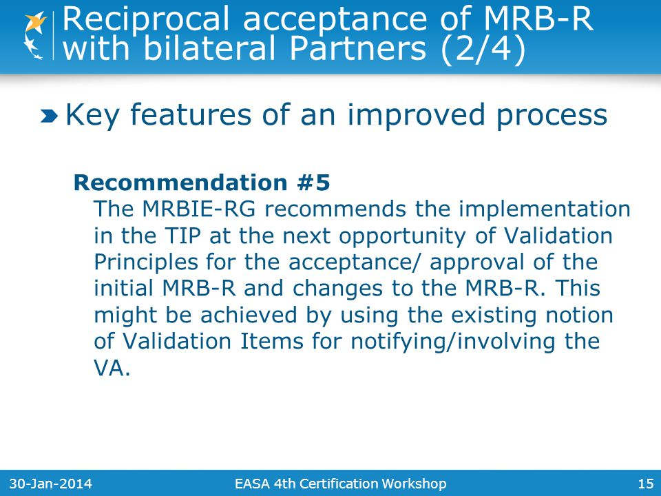 30-Jan-201415 Key features of an improved process Recommendation #5 The MRBIE-RG recommends the implementation in the TIP at the next opportunity of Validation Principles for the acceptance/ approval of the initial MRB-R and changes to the MRB-R.