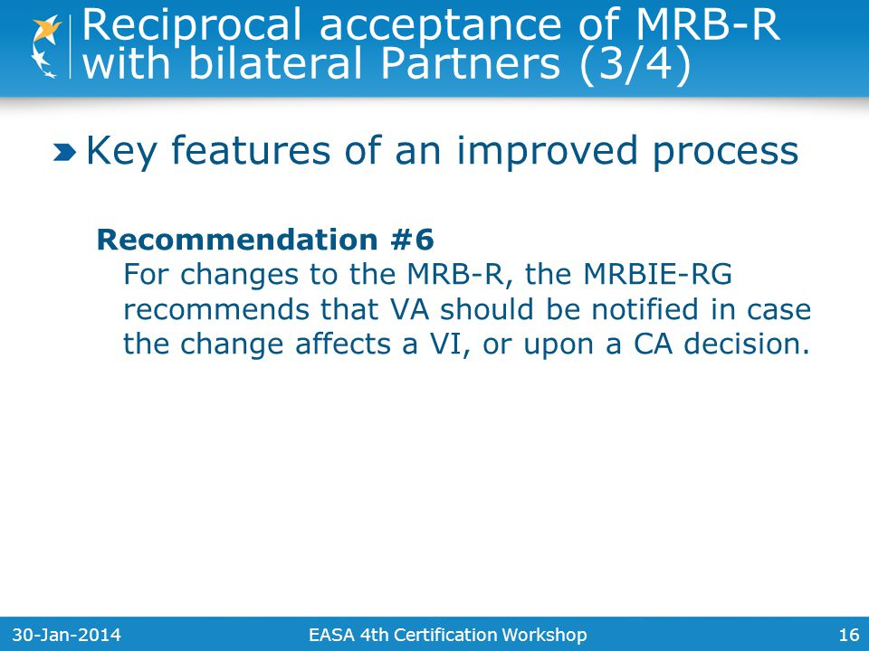 30-Jan-201416 Key features of an improved process Recommendation #6 For changes to the MRB-R, the MRBIE-RG recommends that VA should be notified in case the change affects a VI, or upon a CA decision.