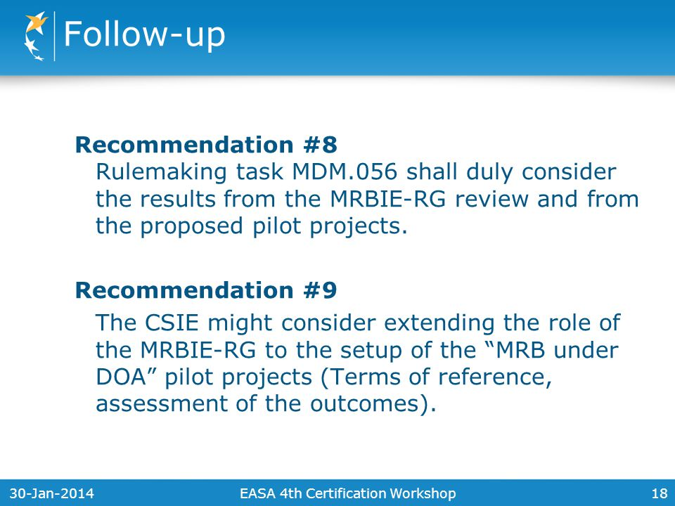 30-Jan-201418 Recommendation #8 Rulemaking task MDM.056 shall duly consider the results from the MRBIE-RG review and from the proposed pilot projects.
