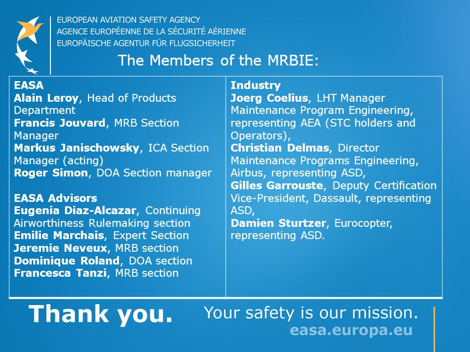 Thank you. The Members of the MRBIE: EASA Alain Leroy, Head of Products Department Francis Jouvard, MRB Section Manager Markus Janischowsky, ICA Secti