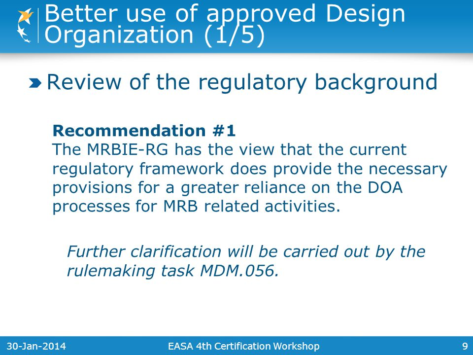 30-Jan-20149 Review of the regulatory background Recommendation #1 The MRBIE-RG has the view that the current regulatory framework does provide the necessary provisions for a greater reliance on the DOA processes for MRB related activities.