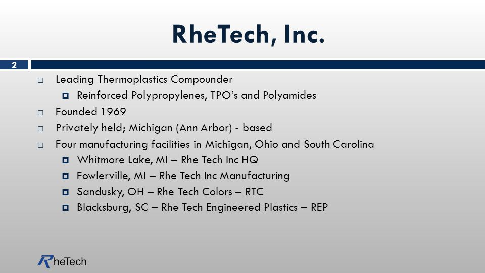 RheTech, Inc.  Leading Thermoplastics Compounder  Reinforced Polypropylenes, TPO's and Polyamides  Founded 1969  Privately held; Michigan (Ann Arb