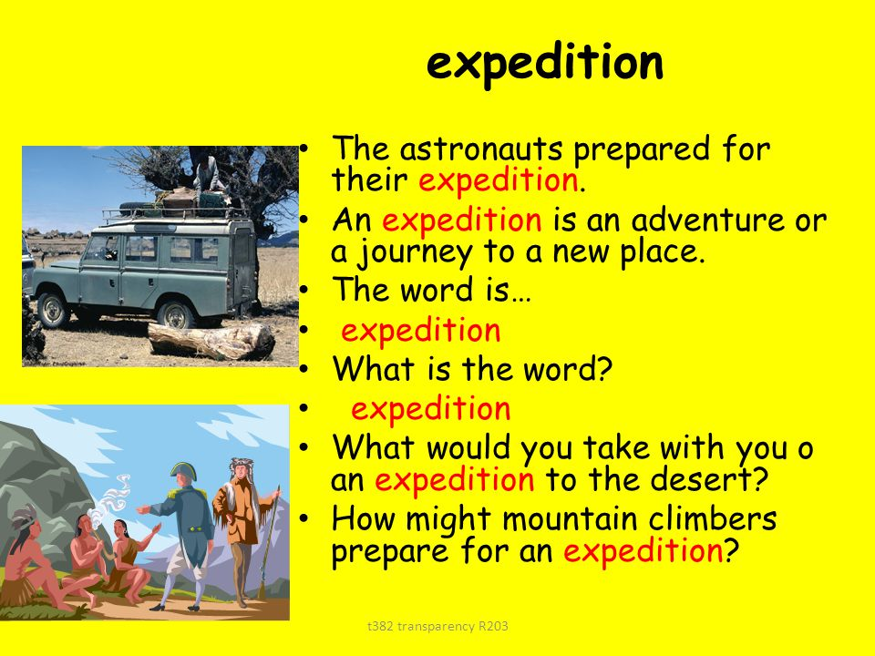 expedition The astronauts prepared for their expedition. An expedition is an adventure or a journey to a new place. The word is… expedition What is th