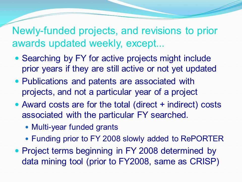 Newly-funded projects, and revisions to prior awards updated weekly, except... Searching by FY for active projects might include prior years if they a