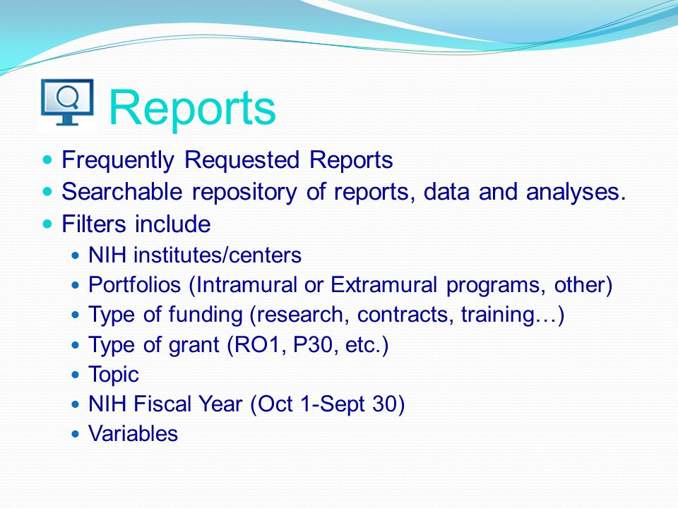 Reports Frequently Requested Reports Searchable repository of reports, data and analyses. Filters include NIH institutes/centers Portfolios (Intramura