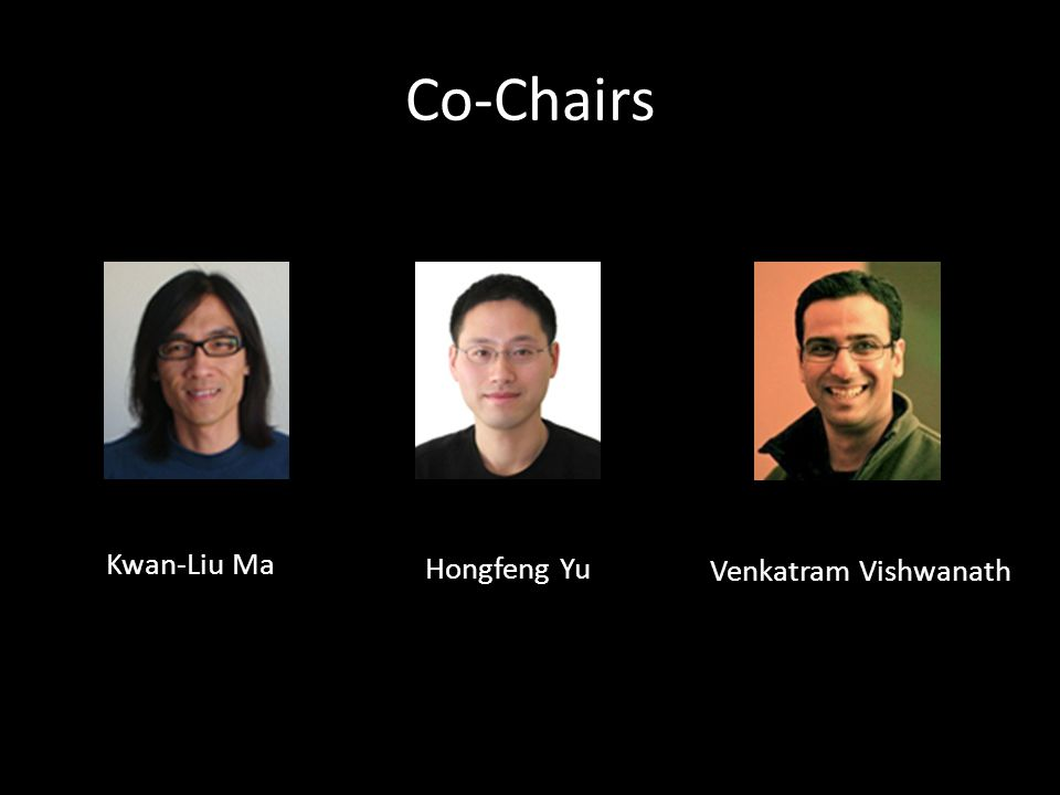 Kwan-Liu Ma Hongfeng Yu Venkatram Vishwanath Co-Chairs