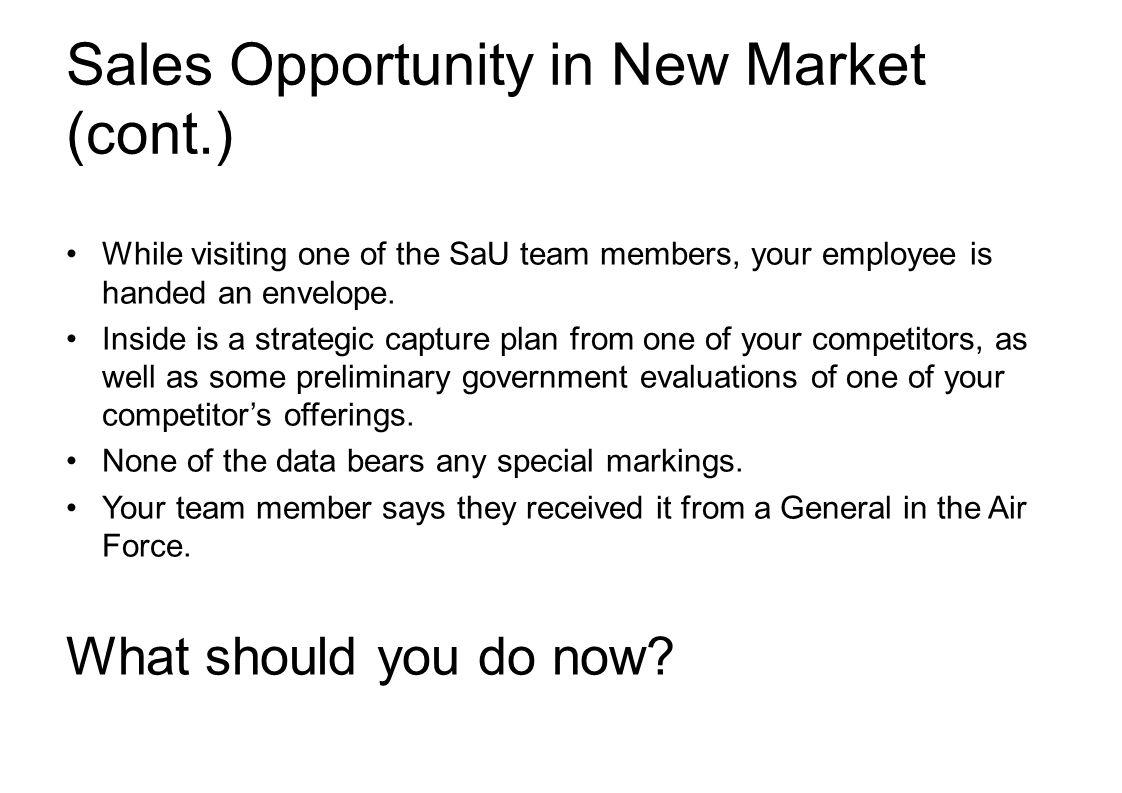 Sales Opportunity in New Market (cont.) While visiting one of the SaU team members, your employee is handed an envelope.