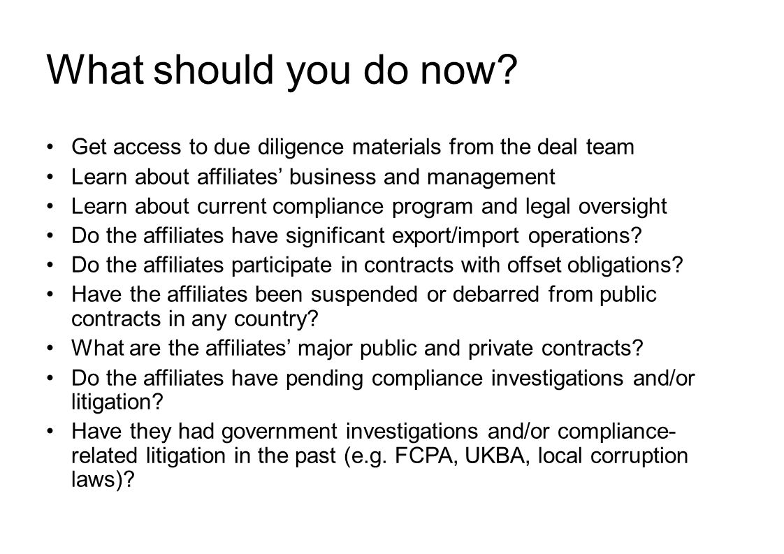 What should you do now? Get access to due diligence materials from the deal team Learn about affiliates' business and management Learn about current c