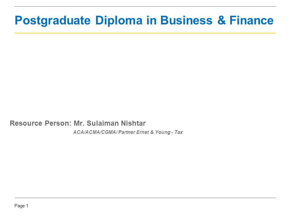 Page 1 Resource Person: Mr. Sulaiman Nishtar ACA/ACMA/CGMA/ Partner Ernst & Young - Tax Postgraduate Diploma in Business & Finance