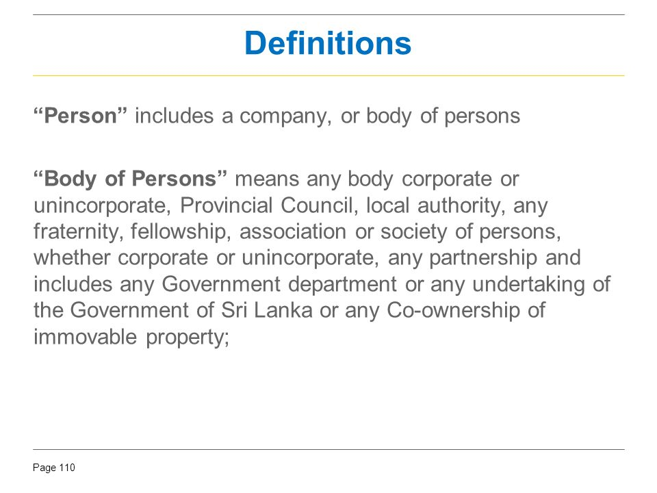 """Page 110 Definitions """"Person"""" includes a company, or body of persons """"Body of Persons"""" means any body corporate or unincorporate, Provincial Council,"""