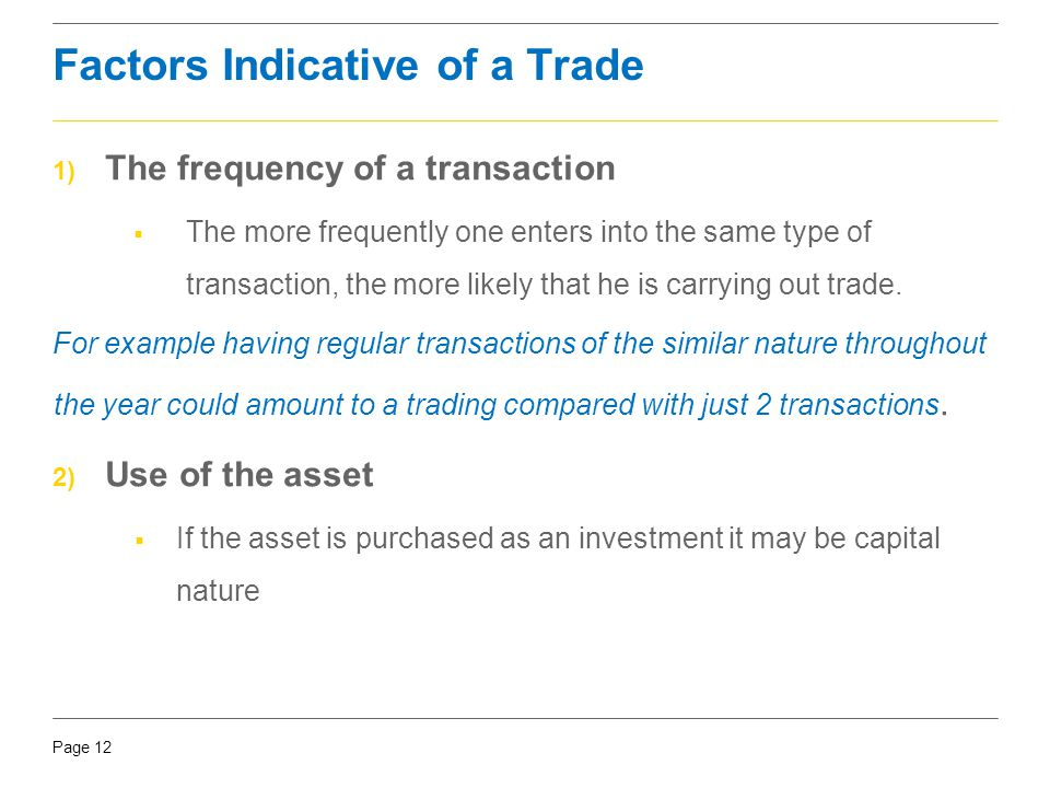 Page 12 Factors Indicative of a Trade 1) The frequency of a transaction  The more frequently one enters into the same type of transaction, the more l