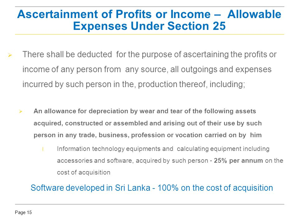 Page 15 Ascertainment of Profits or Income – Allowable Expenses Under Section 25  There shall be deducted for the purpose of ascertaining the profits