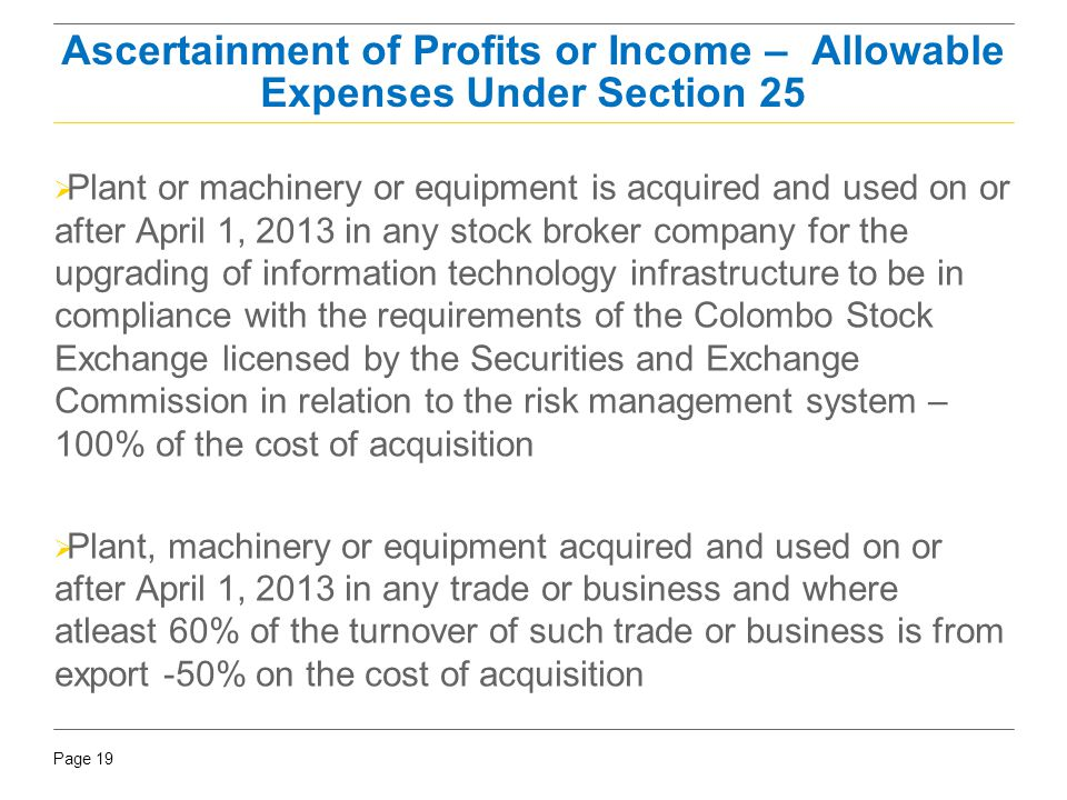Page 19  Plant or machinery or equipment is acquired and used on or after April 1, 2013 in any stock broker company for the upgrading of information