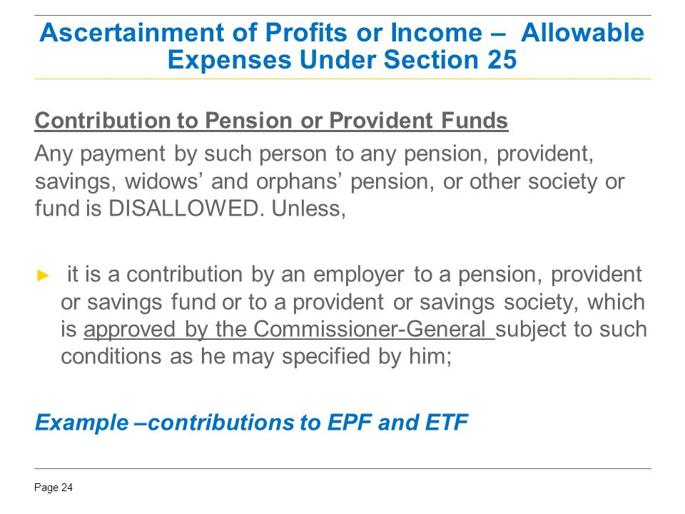 Page 24 Contribution to Pension or Provident Funds Any payment by such person to any pension, provident, savings, widows' and orphans' pension, or oth