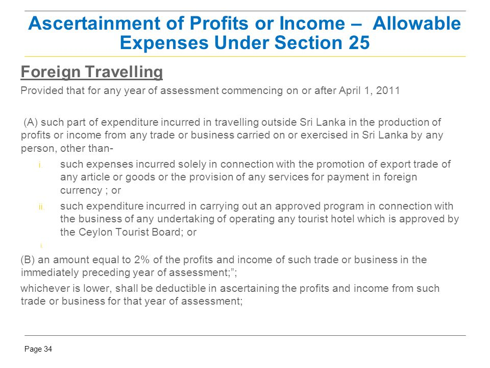 Page 34 Foreign Travelling Provided that for any year of assessment commencing on or after April 1, 2011 (A) such part of expenditure incurred in trav