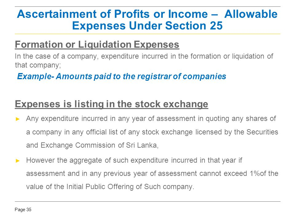 Page 35 Formation or Liquidation Expenses In the case of a company, expenditure incurred in the formation or liquidation of that company; Example- Amo