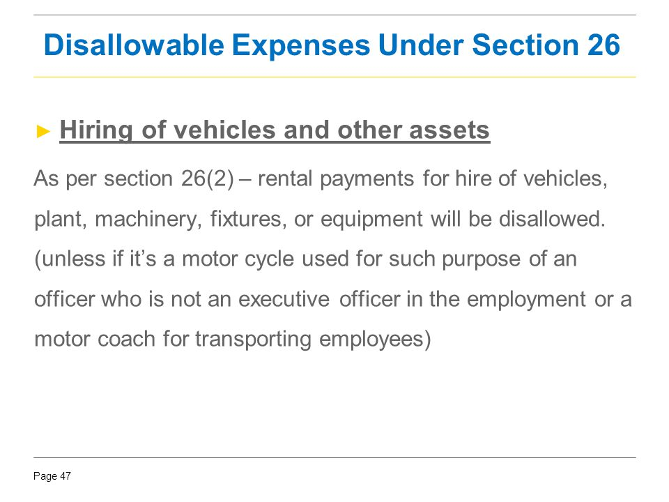 Page 47 ► Hiring of vehicles and other assets As per section 26(2) – rental payments for hire of vehicles, plant, machinery, fixtures, or equipment wi