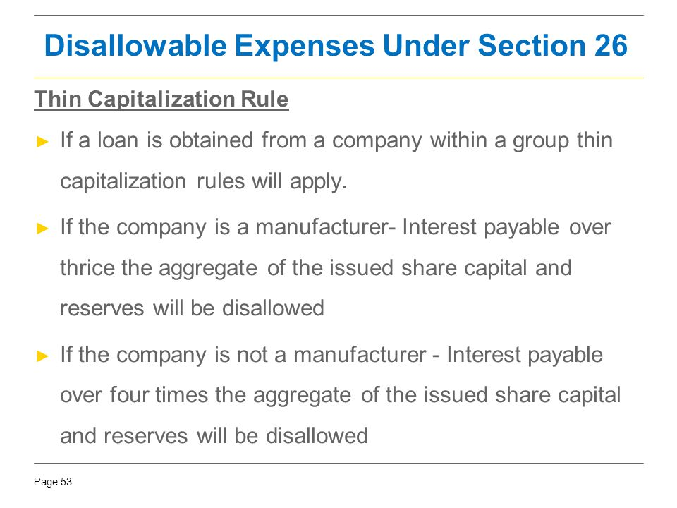 Page 53 Thin Capitalization Rule ► If a loan is obtained from a company within a group thin capitalization rules will apply. ► If the company is a man